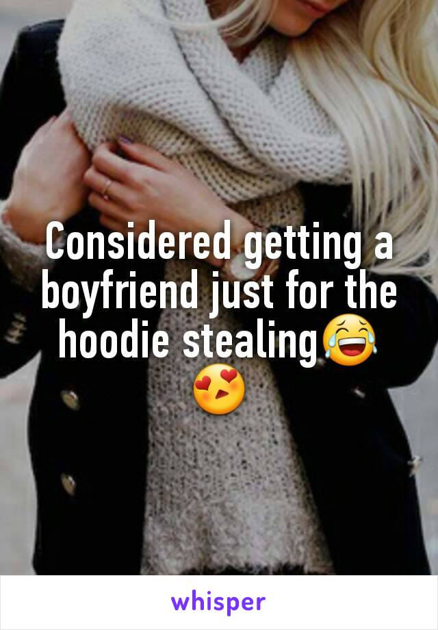 Considered getting a boyfriend just for the hoodie stealing😂😍