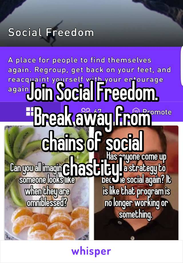 Join Social Freedom. Break away from chains of social chastity!