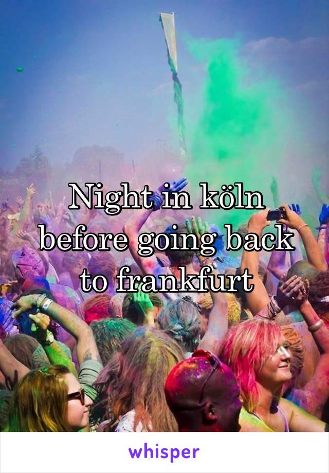 Night in köln before going back to frankfurt