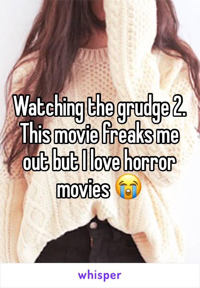 Watching the grudge 2.  This movie freaks me out but I love horror movies 😭