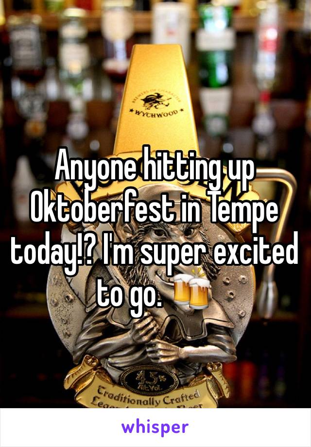 Anyone hitting up Oktoberfest in Tempe today!? I'm super excited to go. 🍻