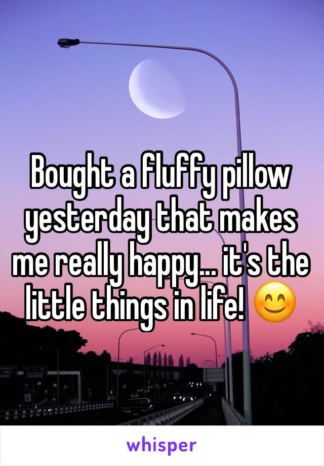 Bought a fluffy pillow yesterday that makes me really happy... it's the little things in life! 😊