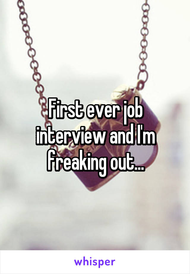 First ever job interview and I'm freaking out...