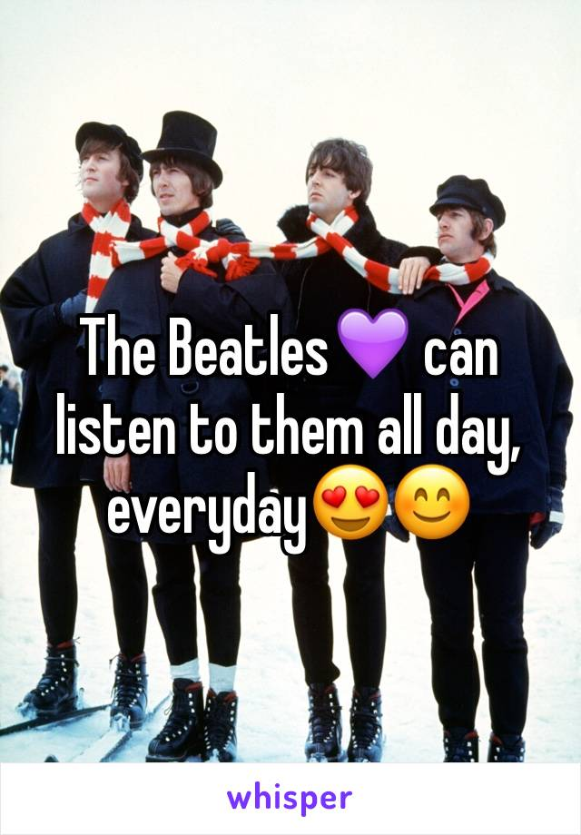 The Beatles💜 can listen to them all day, everyday😍😊