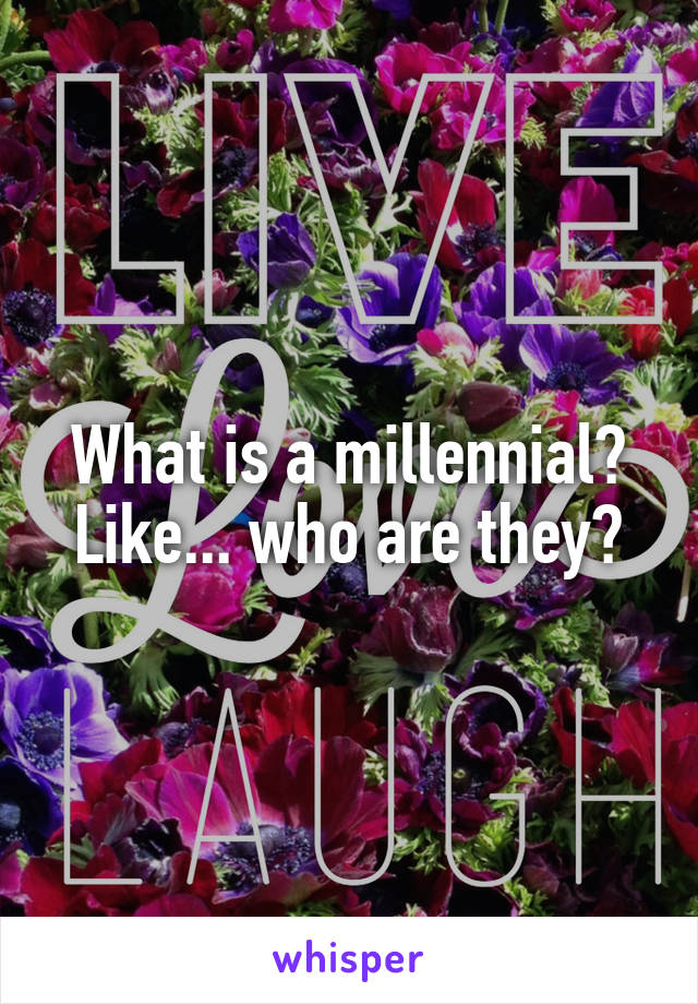 What is a millennial? Like... who are they?