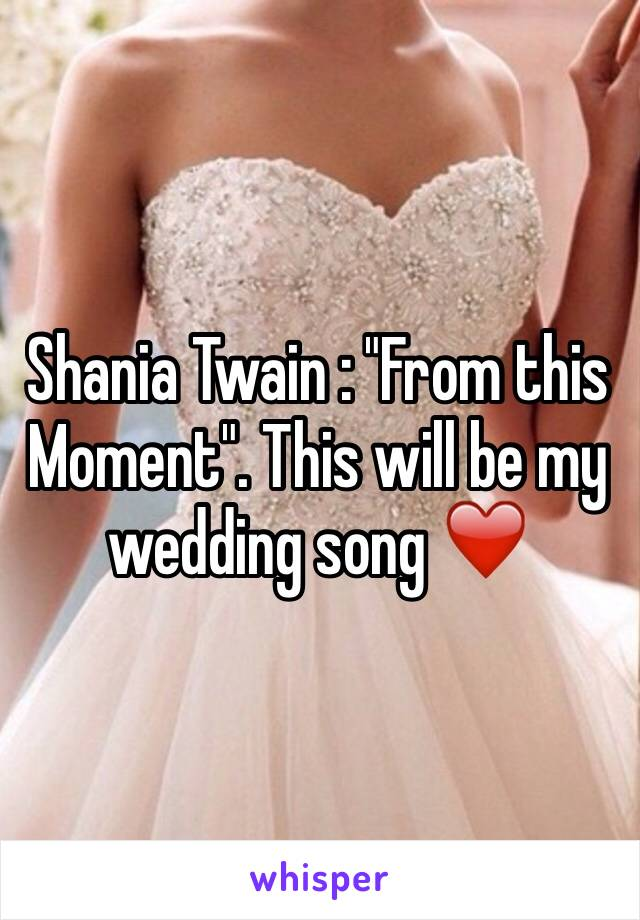 Shania Twain From This Moment Will Be My Wedding Song