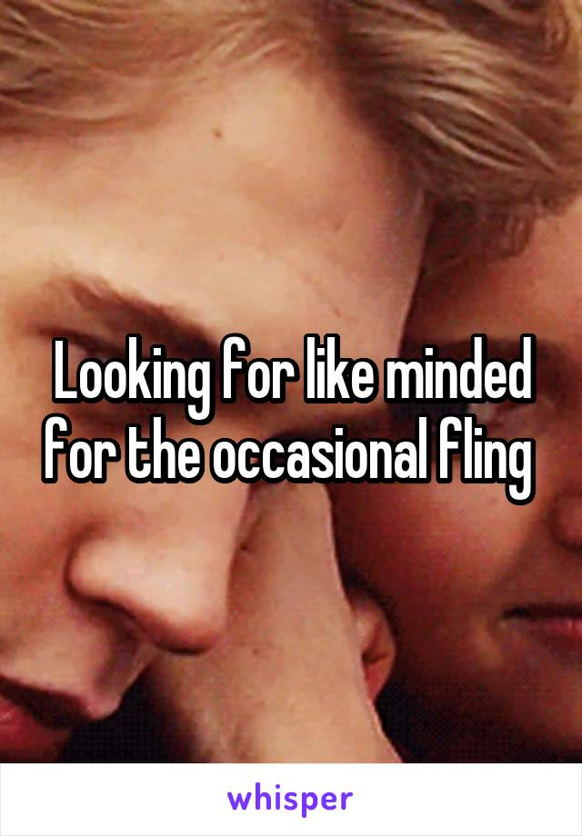 Looking for like minded for the occasional fling