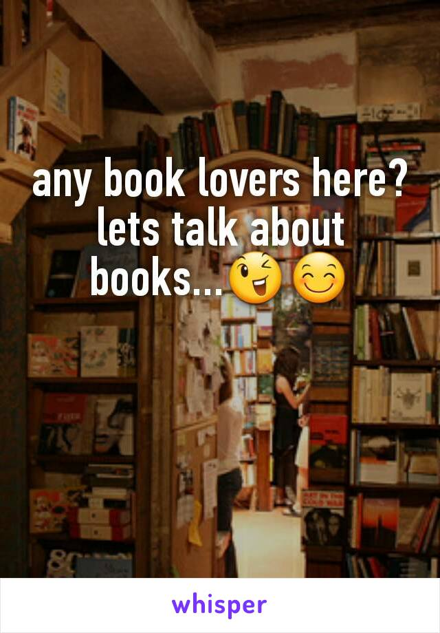 any book lovers here? lets talk about books...😉😊