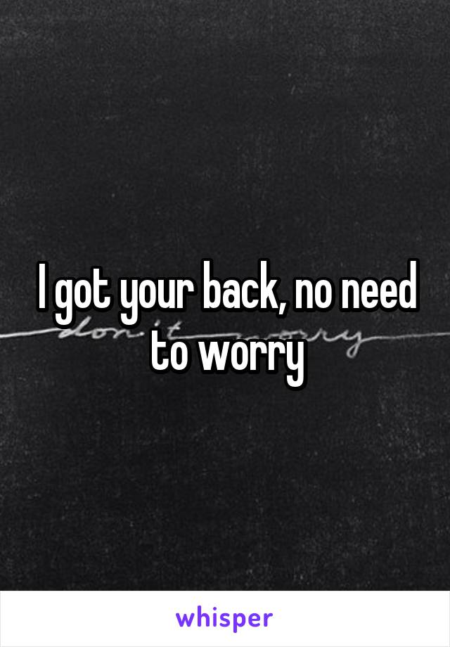 I got your back, no need to worry