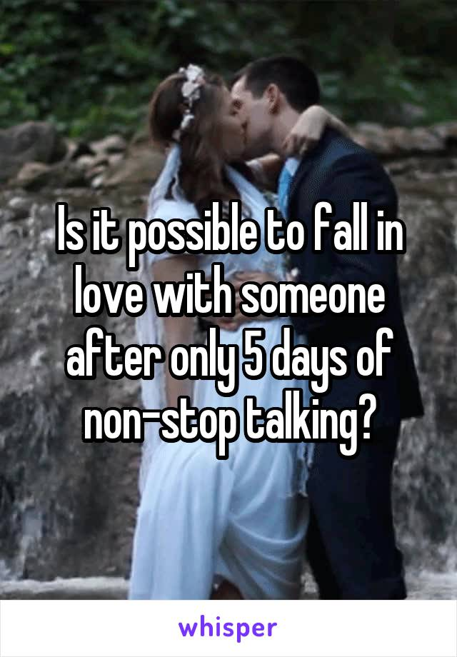 Is it possible to fall in love with someone after only 5 days of non-stop talking?