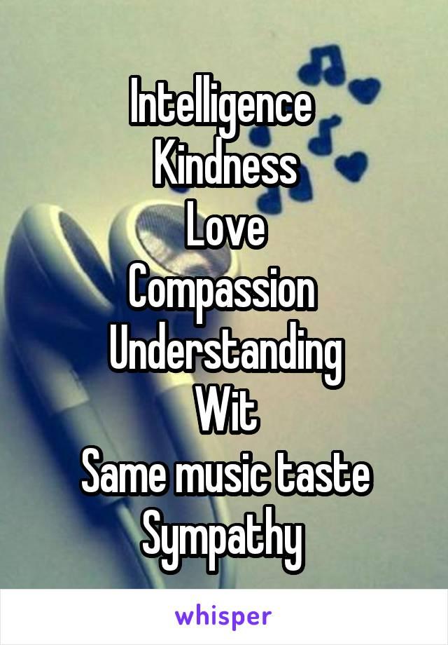 Intelligence  Kindness Love Compassion  Understanding Wit Same music taste Sympathy