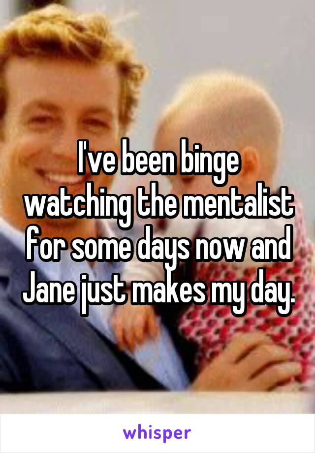 I've been binge watching the mentalist for some days now and Jane just makes my day.