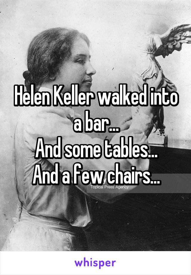 Helen Keller walked into a bar... And some tables... And a few chairs...