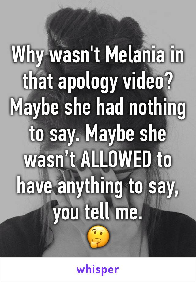 Why wasn't Melania in that apology video? Maybe she had nothing to say. Maybe she wasn't ALLOWED to have anything to say, you tell me. 🤔
