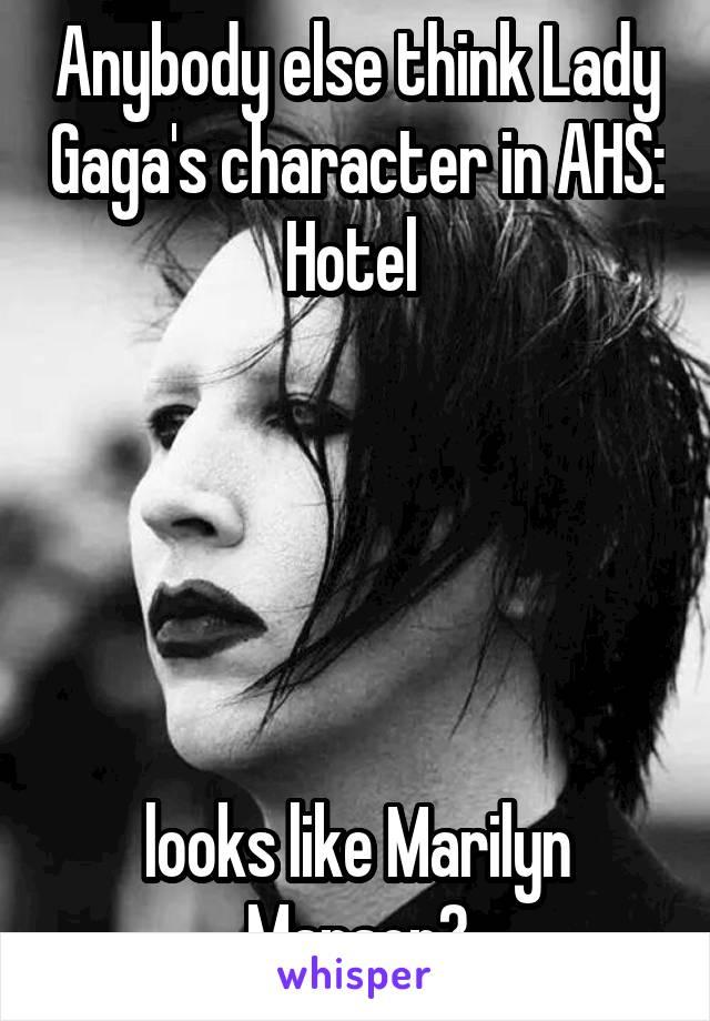 Anybody else think Lady Gaga's character in AHS: Hotel       looks like Marilyn Manson?