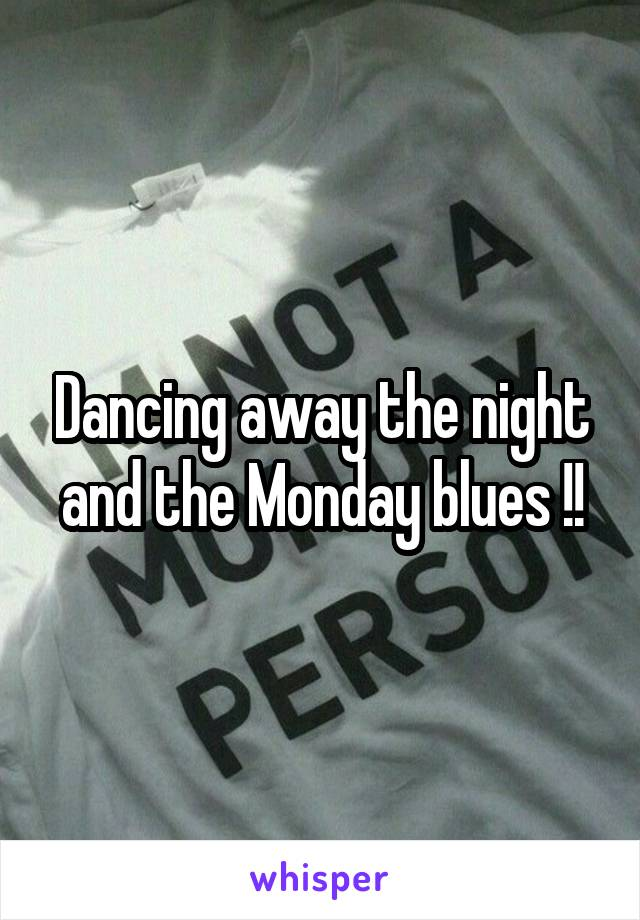 Dancing away the night and the Monday blues !!
