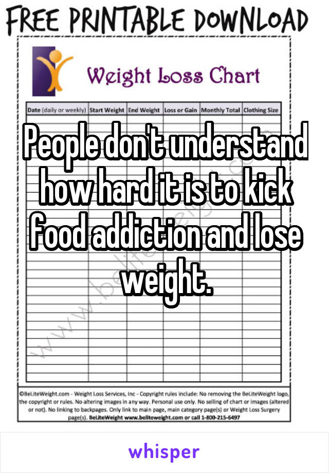 People don't understand how hard it is to kick food addiction and lose weight.