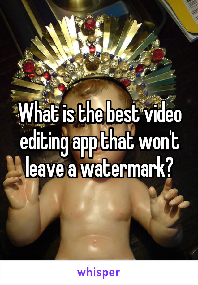 What is the best video editing app that won't leave a watermark?