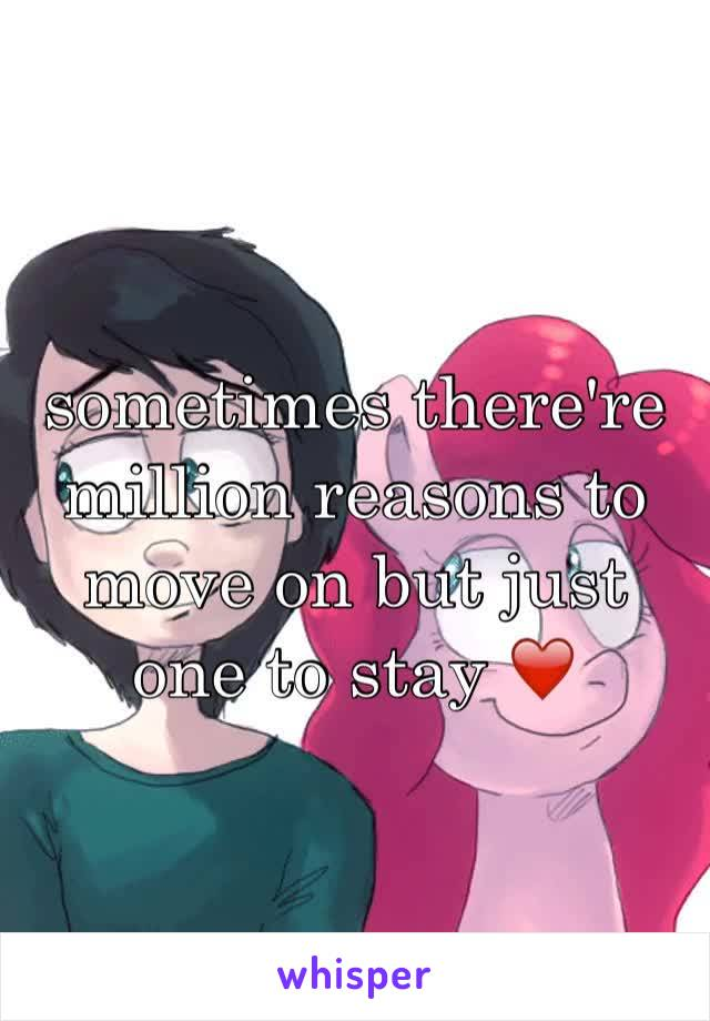 sometimes there're million reasons to move on but just one to stay ❤️