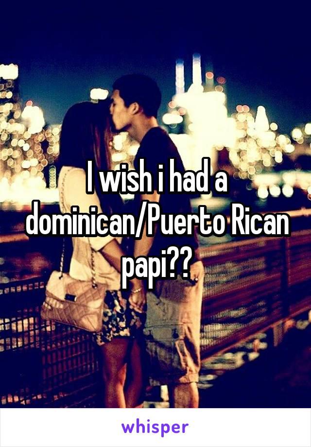 I wish i had a dominican/Puerto Rican papi🇩🇴