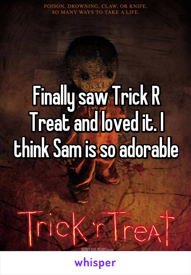 Finally saw Trick R Treat and loved it. I think Sam is so adorable