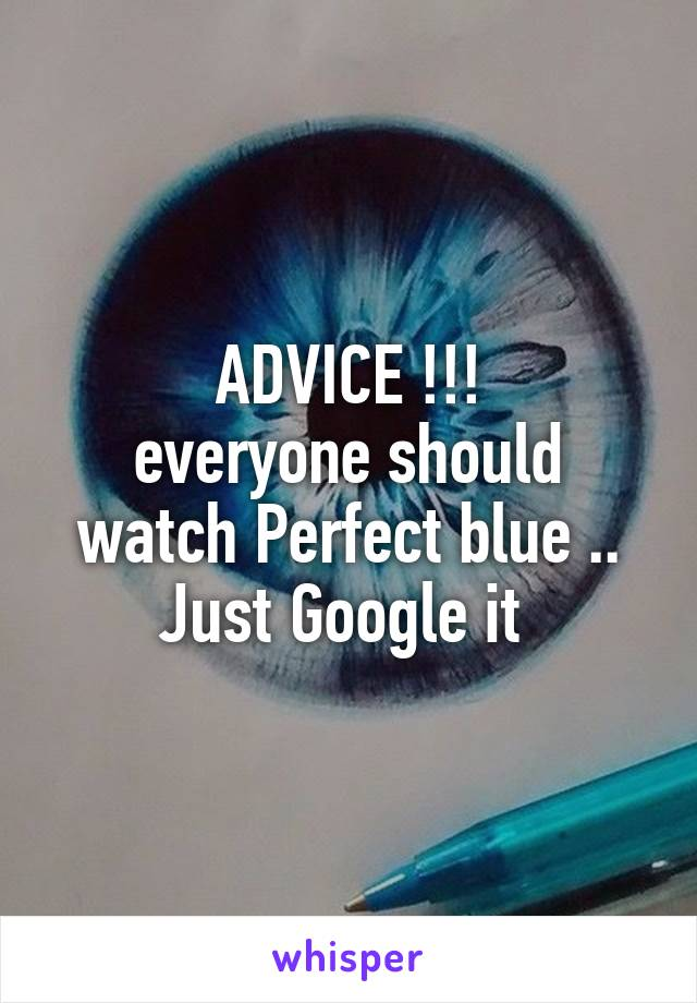 ADVICE !!! everyone should watch Perfect blue .. Just Google it