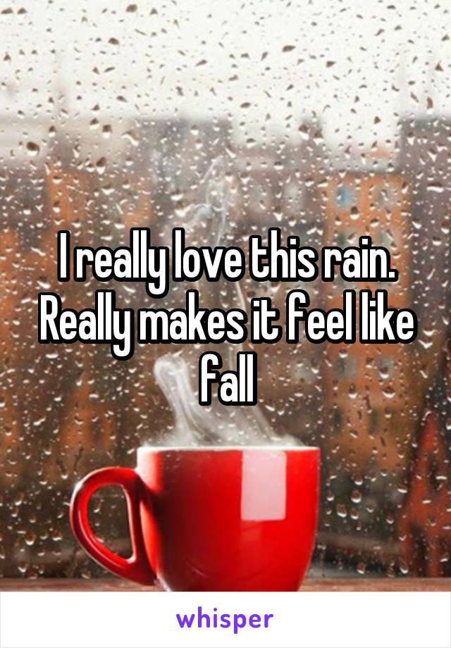 I really love this rain. Really makes it feel like fall