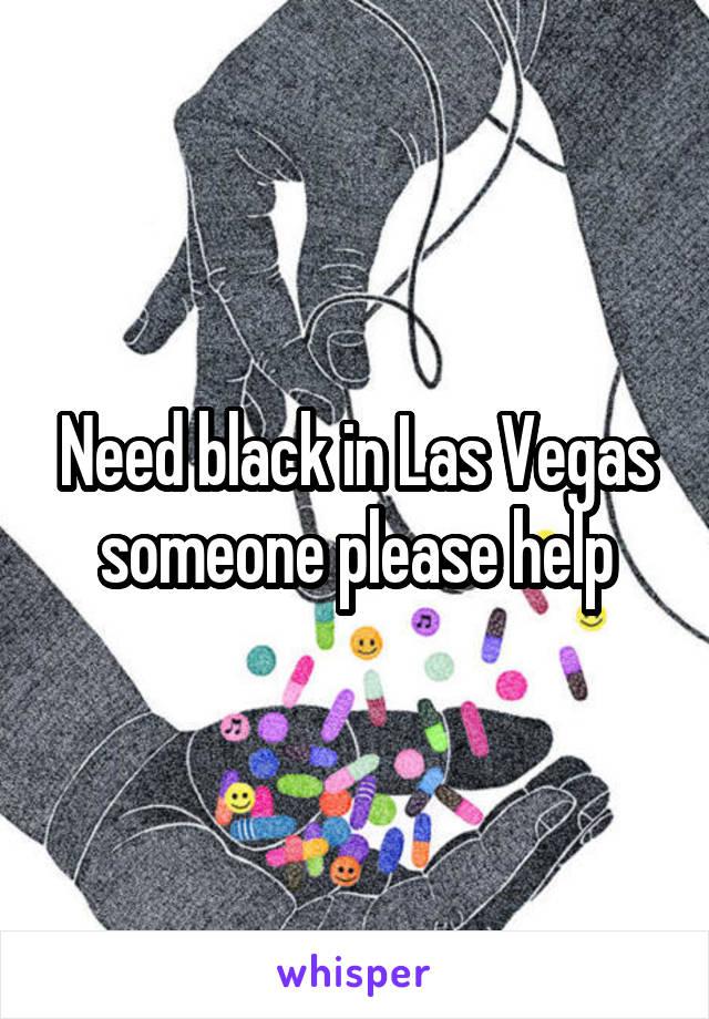 Need black in Las Vegas someone please help