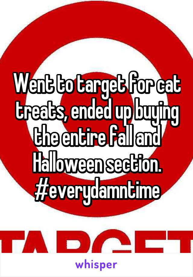 Went to target for cat treats, ended up buying the entire fall and Halloween section. #everydamntime