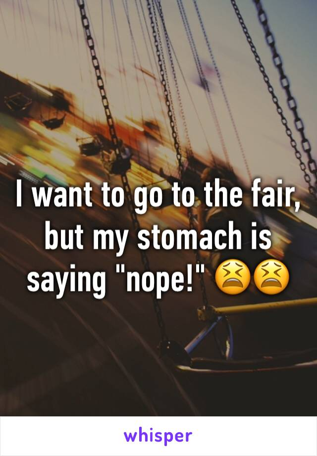 """I want to go to the fair, but my stomach is saying """"nope!"""" 😫😫"""