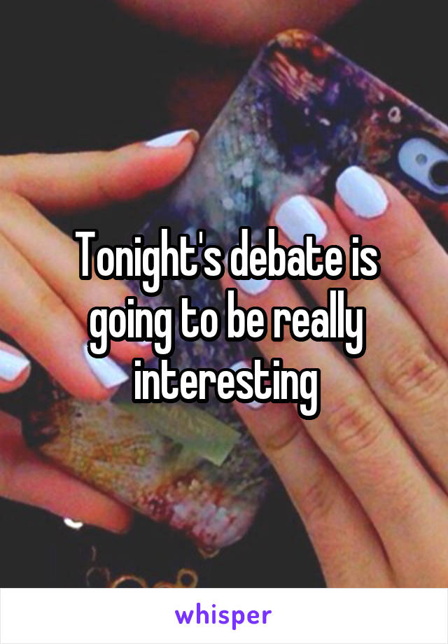 Tonight's debate is going to be really interesting