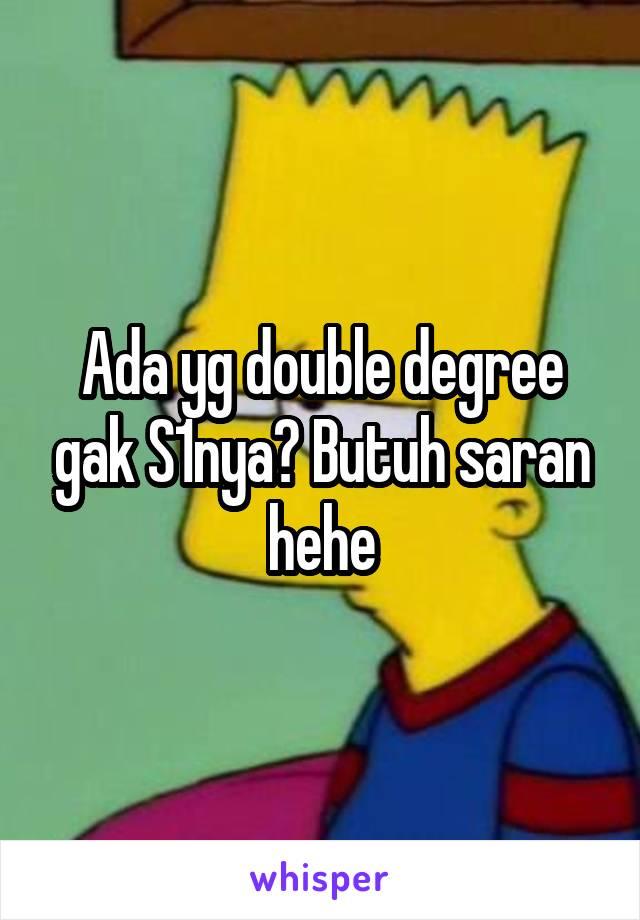 Ada yg double degree gak S1nya? Butuh saran hehe