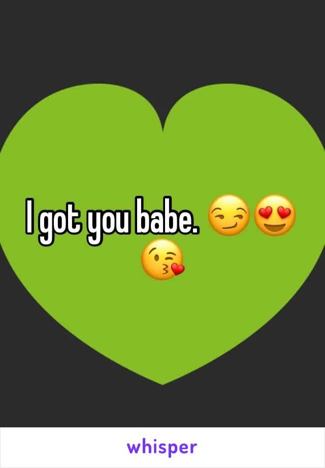 I got you babe. 😏😍😘