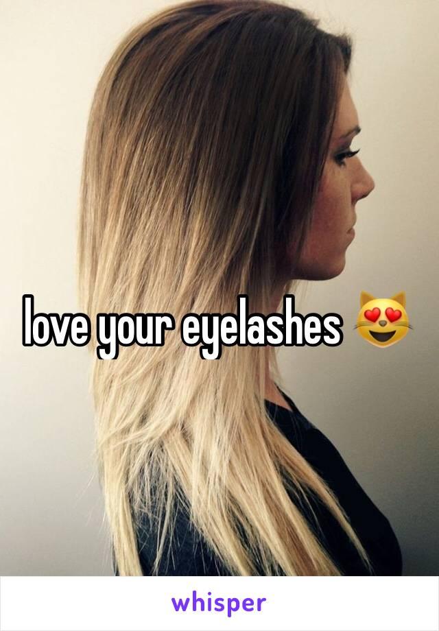 love your eyelashes 😻