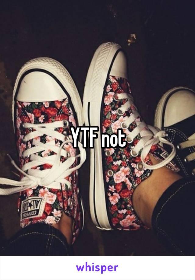 YTF not