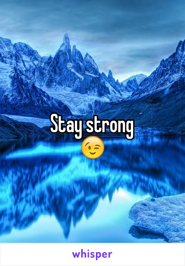 Stay strong 😉