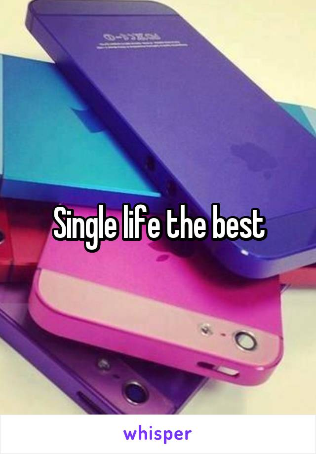 Single life the best