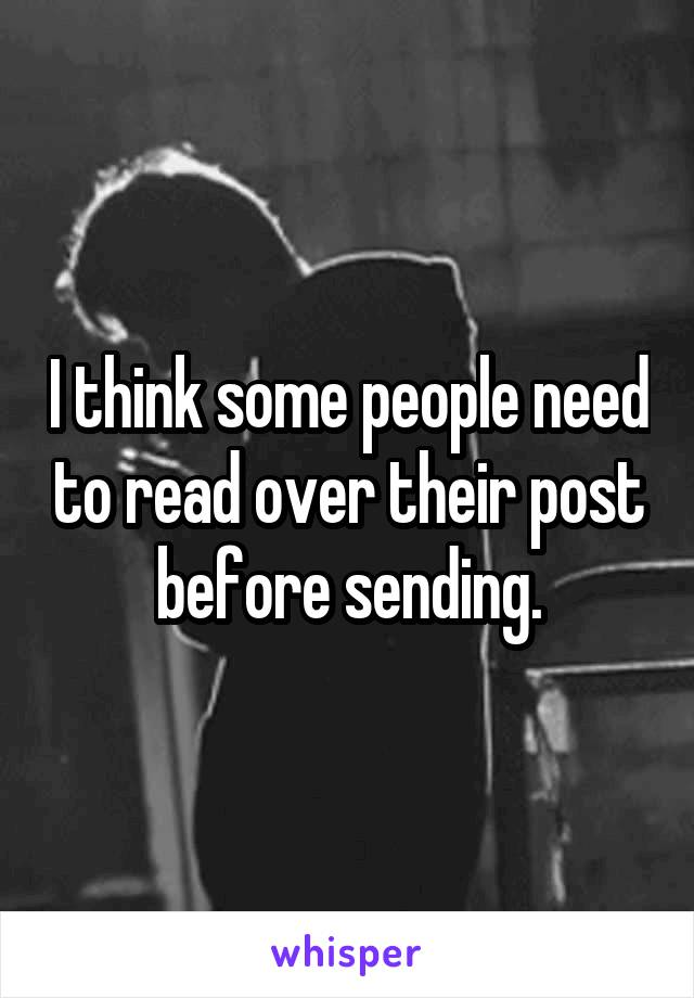 I think some people need to read over their post before sending.