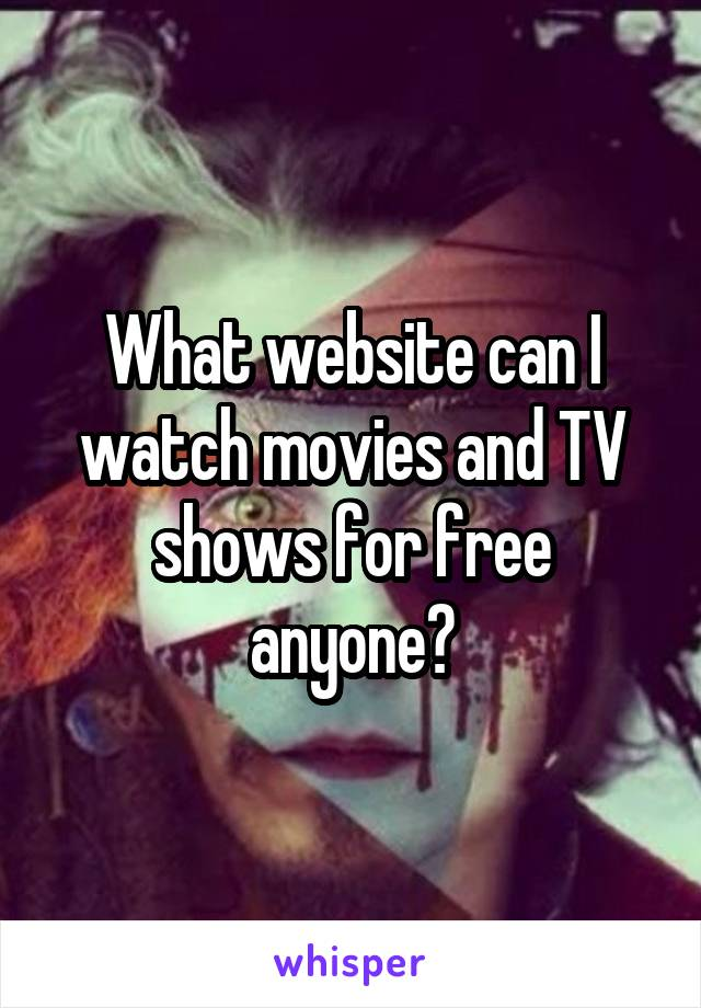 What website can I watch movies and TV shows for free anyone?