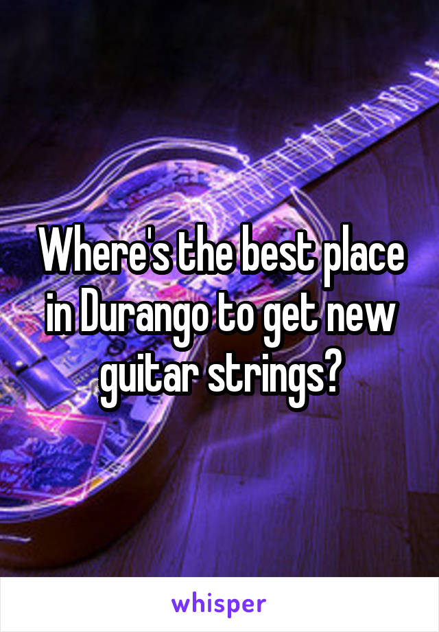 Where's the best place in Durango to get new guitar strings?
