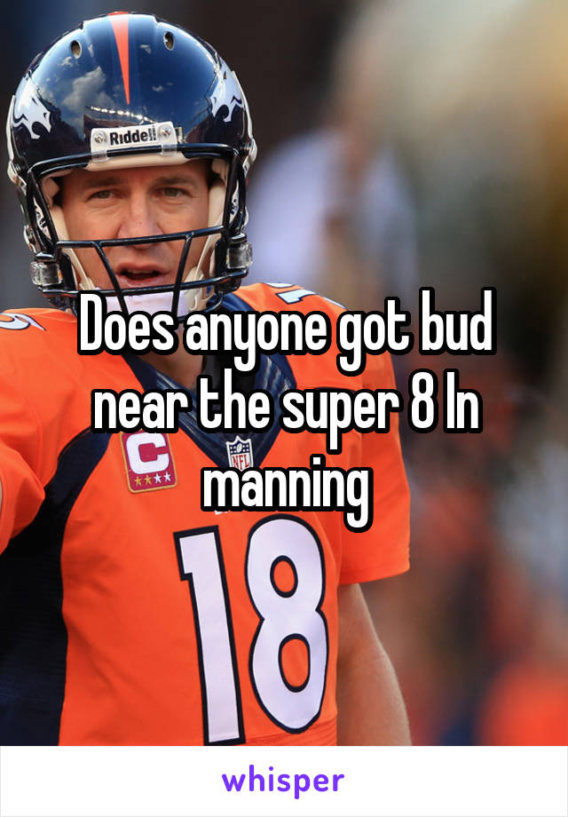 Does anyone got bud near the super 8 In manning