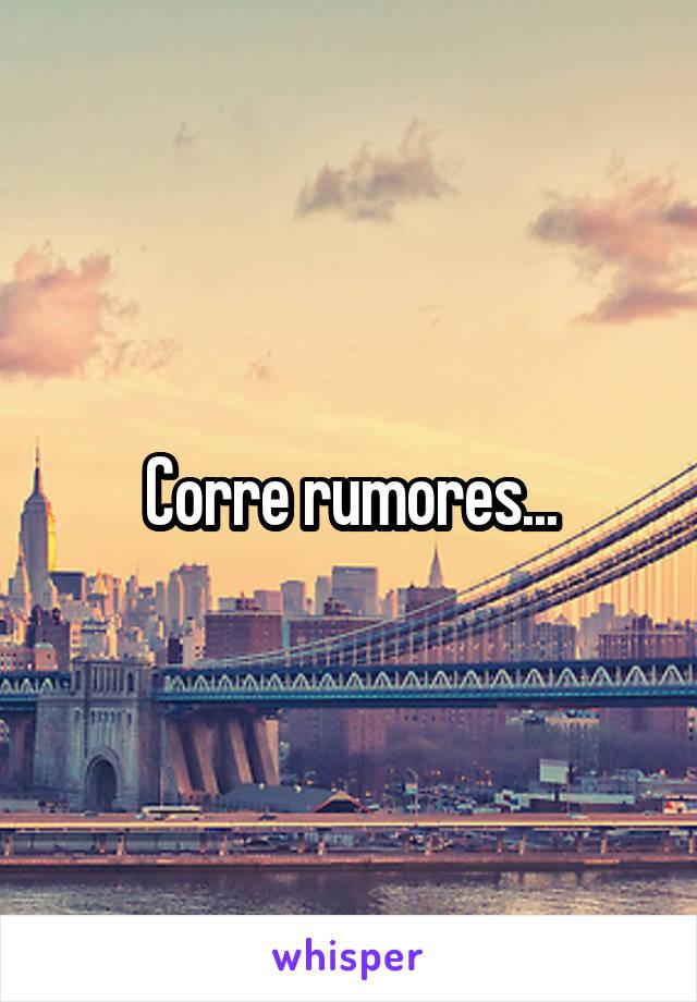 Corre rumores...