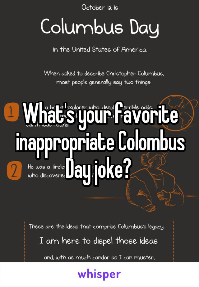 What's your favorite inappropriate Colombus Day joke?
