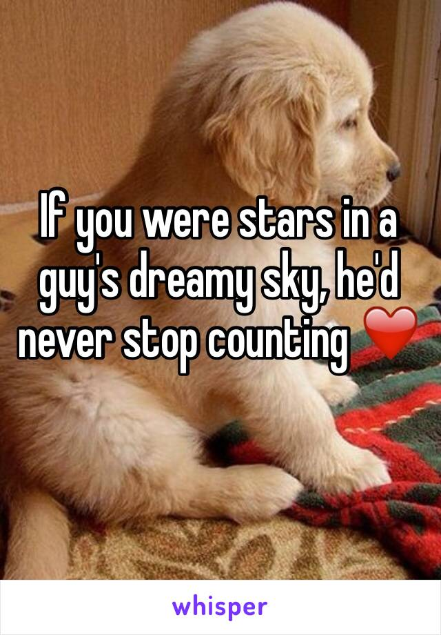 If you were stars in a guy's dreamy sky, he'd never stop counting ❤️