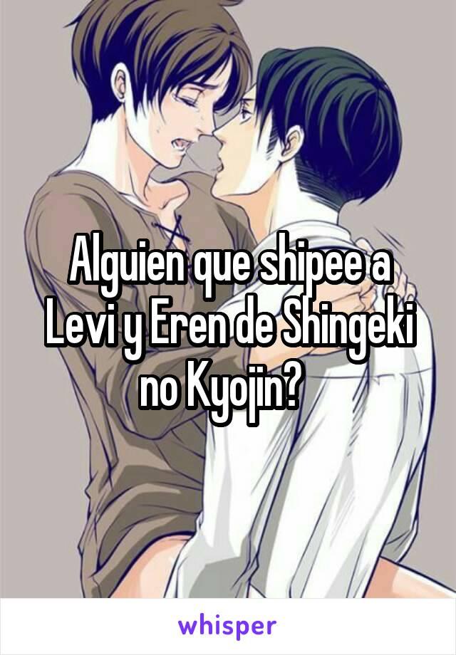 Alguien que shipee a Levi y Eren de Shingeki no Kyojin?