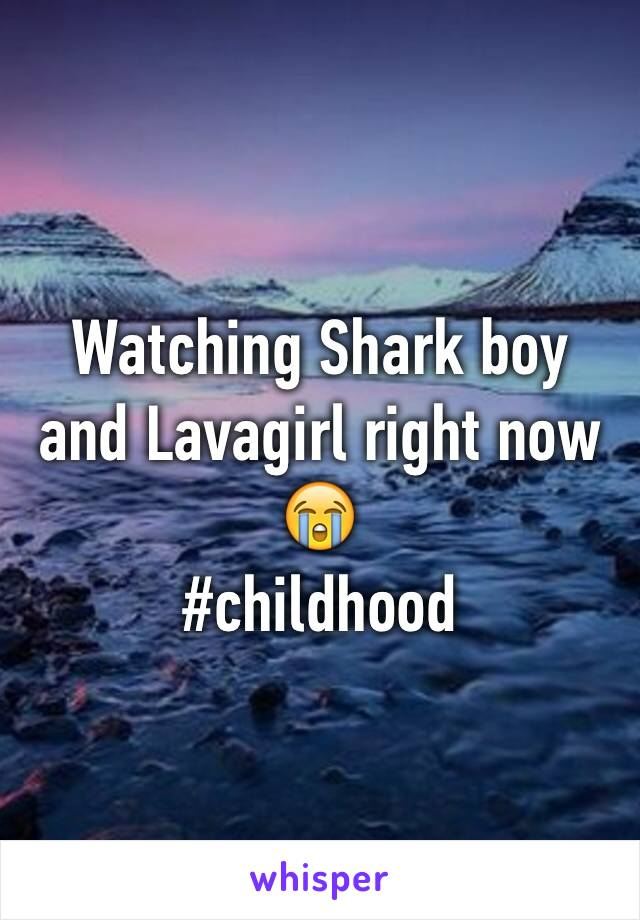 Watching Shark boy and Lavagirl right now 😭 #childhood