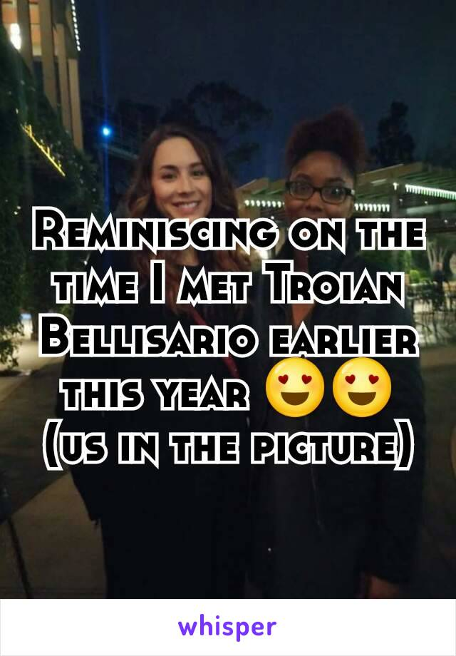 Reminiscing on the time I met Troian Bellisario earlier this year 😍😍 (us in the picture)