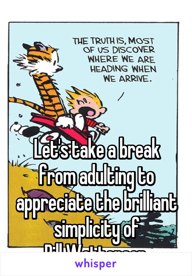 Let's take a break from adulting to appreciate the brilliant simplicity of Bill Watterson.