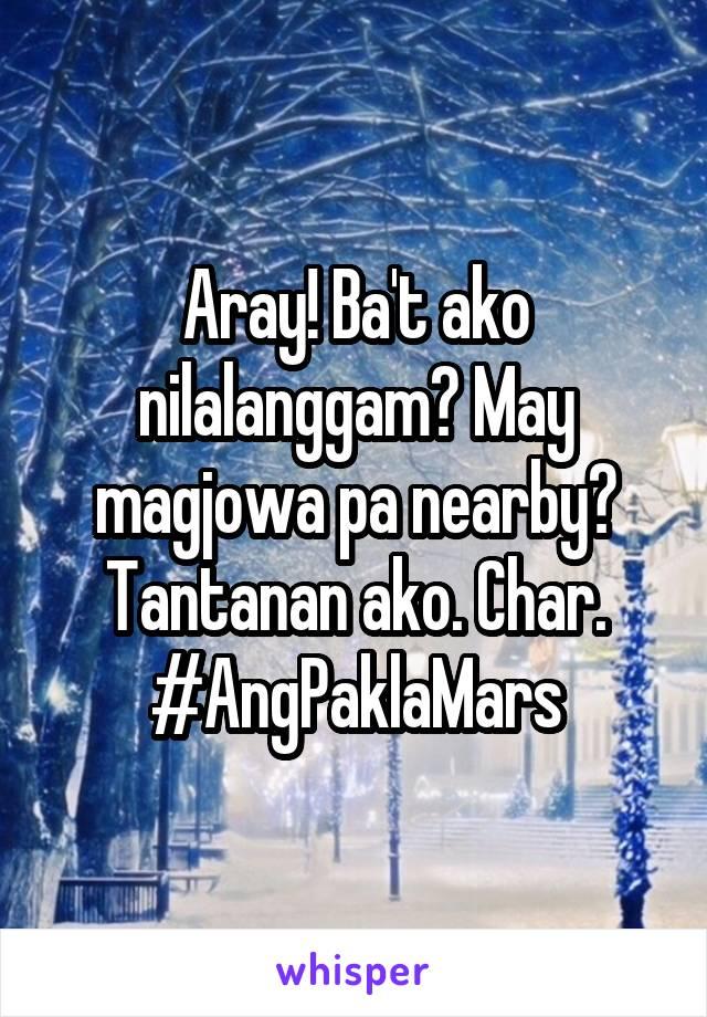 Aray! Ba't ako nilalanggam? May magjowa pa nearby? Tantanan ako. Char. #AngPaklaMars