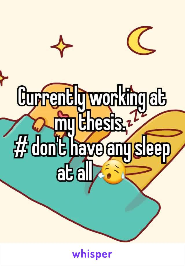 Currently working at my thesis.  # don't have any sleep at all 😥